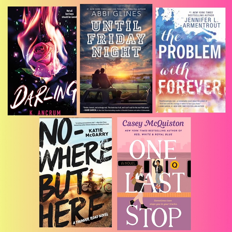A Photo Collage of YA Books to Bring on a Road Trip, Darling by K. Ancrum, Until Friday Night by Abbi Glines, The Problem with Forever by Jennifer L. Armentrout Nowhere but Here by Katie Mcgarry, One Last Stop by Casey McQuiston